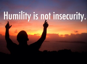 Humility not insecurity