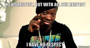no disrespect but