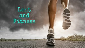 Lent and Fitness