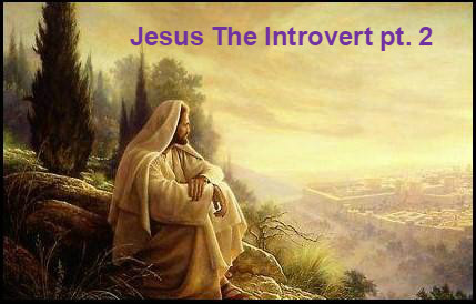 Jesus the Introvert pt 2
